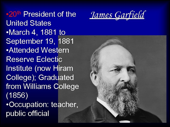 • 20 th President of the United States • March 4, 1881 to