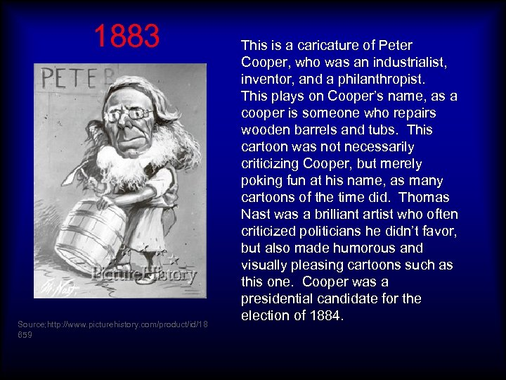 1883 Source; http: //www. picturehistory. com/product/id/18 659 This is a caricature of Peter Cooper,