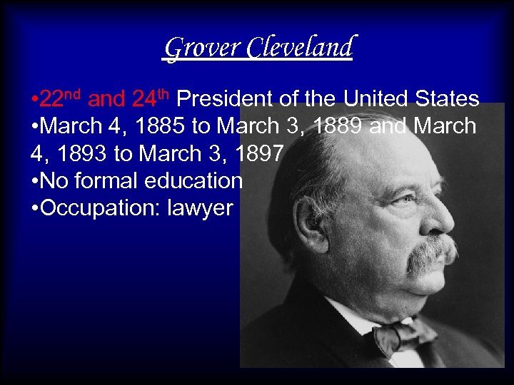 Grover Cleveland • 22 nd and 24 th President of the United States •