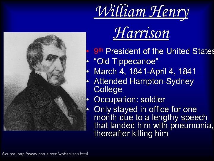 "William Henry Harrison • • 9 th President of the United States ""Old Tippecanoe"""