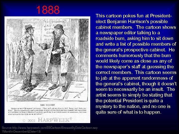 1888 This cartoon pokes fun at Presidentelect Benjamin Harrison's possible cabinet members. The cartoon