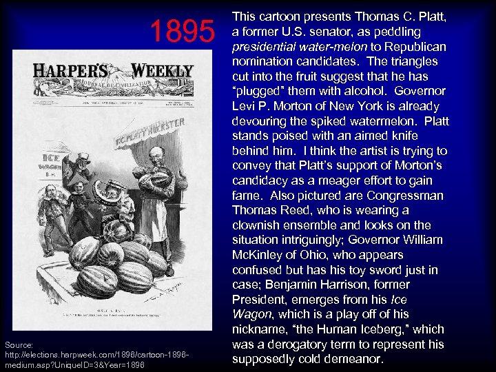1895 Source: http: //elections. harpweek. com/1896/cartoon-1896 medium. asp? Unique. ID=3&Year=1896 This cartoon presents Thomas