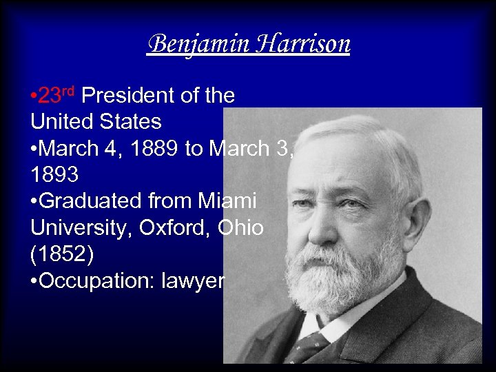 Benjamin Harrison • 23 rd President of the United States • March 4, 1889