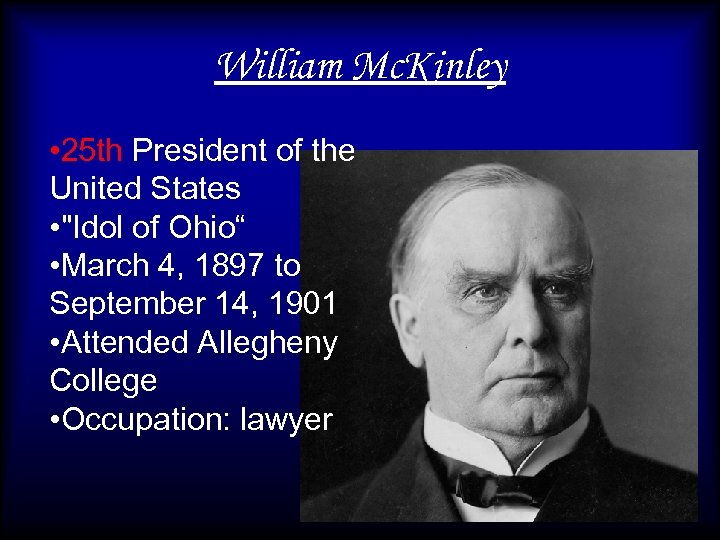 William Mc. Kinley • 25 th President of the United States •