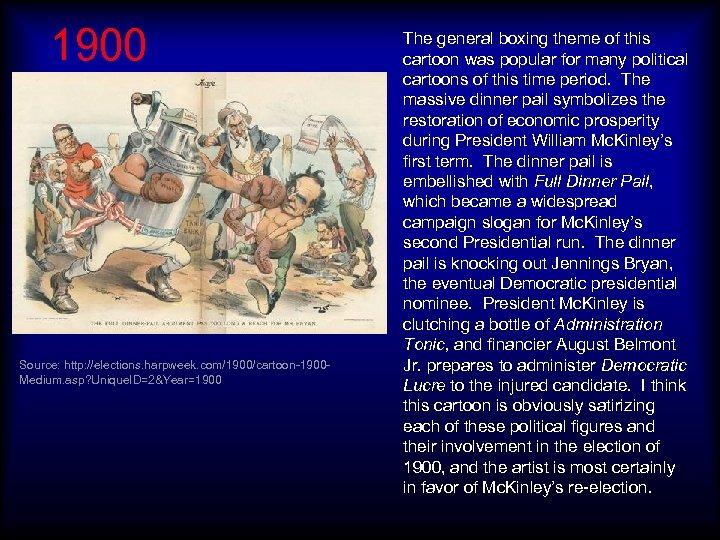 1900 Source: http: //elections. harpweek. com/1900/cartoon-1900 Medium. asp? Unique. ID=2&Year=1900 The general boxing theme