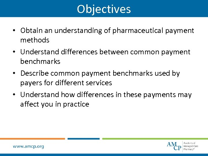Objectives • Obtain an understanding of pharmaceutical payment methods • Understand differences between common