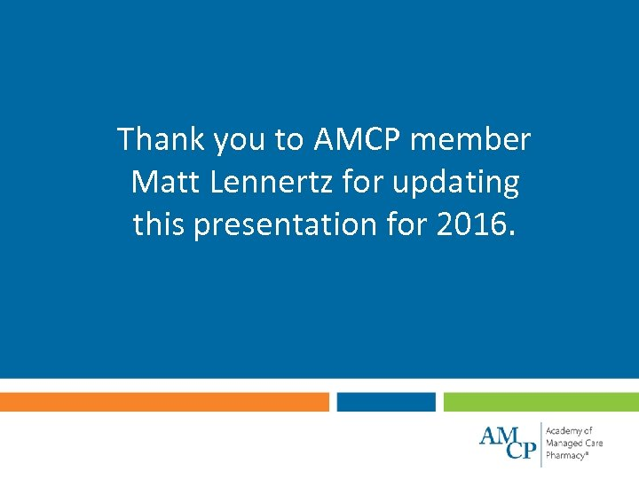 Thank you to AMCP member Matt Lennertz for updating this presentation for 2016.