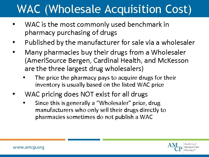 WAC (Wholesale Acquisition Cost) • • • WAC is the most commonly used benchmark