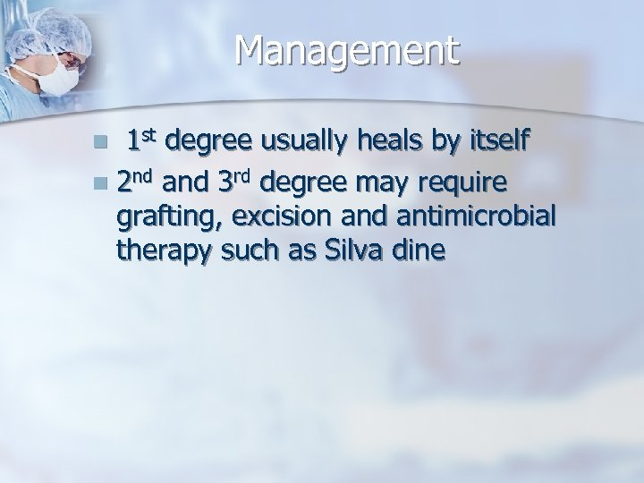 Management 1 st degree usually heals by itself n 2 nd and 3 rd