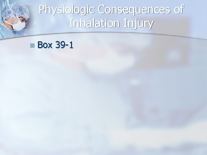 Physiologic Consequences of Inhalation Injury n Box 39 -1