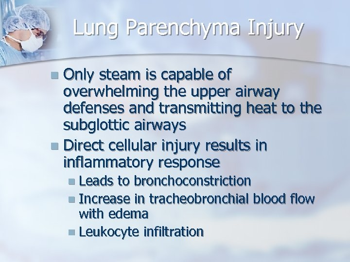 Lung Parenchyma Injury Only steam is capable of overwhelming the upper airway defenses and
