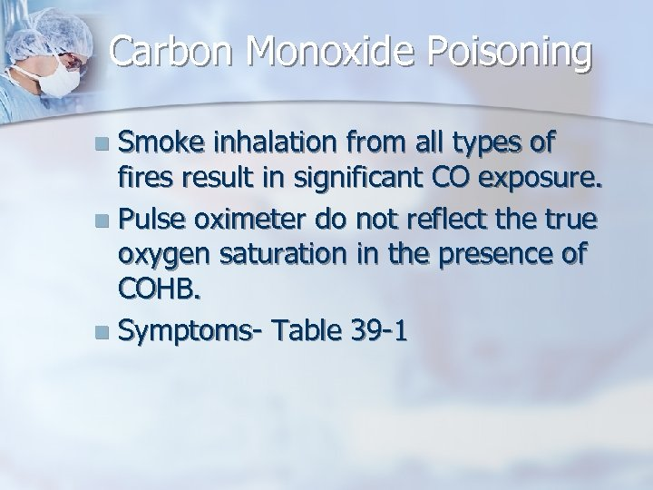 Carbon Monoxide Poisoning Smoke inhalation from all types of fires result in significant CO