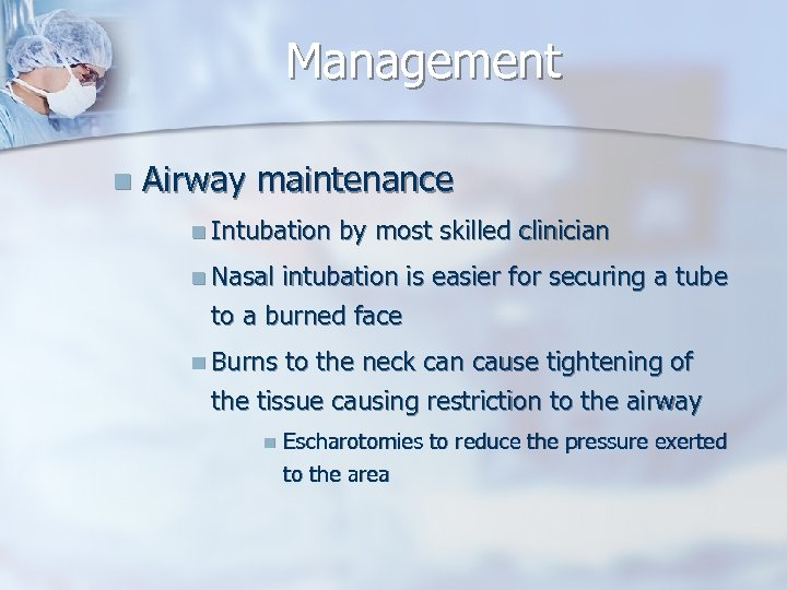 Management n Airway maintenance n Intubation by most skilled clinician n Nasal intubation is