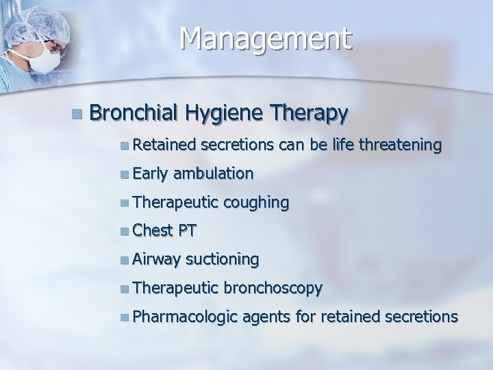 Management n Bronchial Hygiene Therapy n Retained n Early secretions can be life threatening