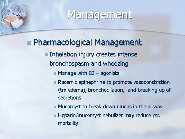Management n Pharmacological Management n Inhalation injury creates intense bronchospasm and wheezing n Manage