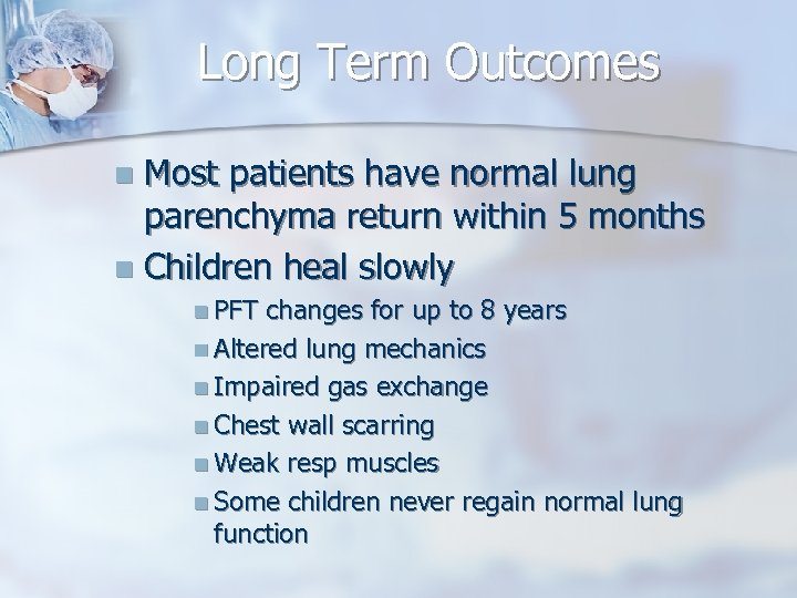 Long Term Outcomes Most patients have normal lung parenchyma return within 5 months n