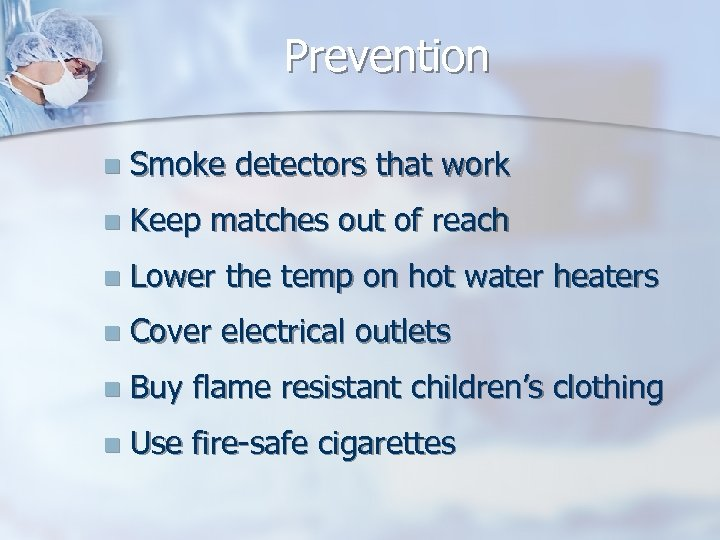 Prevention n Smoke detectors that work n Keep matches out of reach n Lower