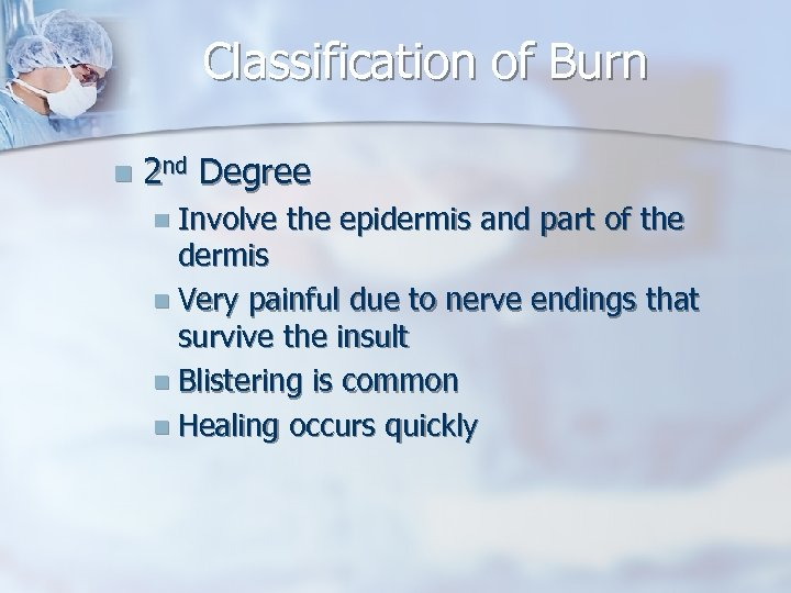 Classification of Burn n 2 nd Degree n Involve the epidermis and part of