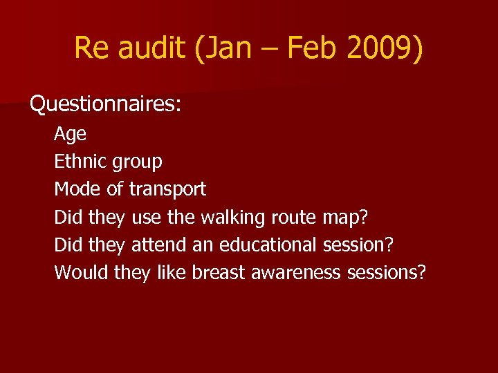 Re audit (Jan – Feb 2009) Questionnaires: Age Ethnic group Mode of transport Did