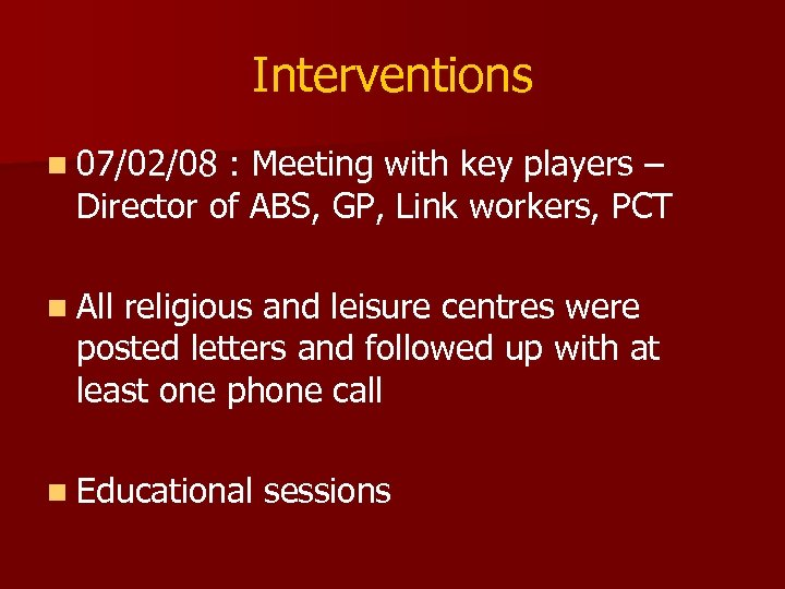 Interventions n 07/02/08 : Meeting with key players – Director of ABS, GP, Link