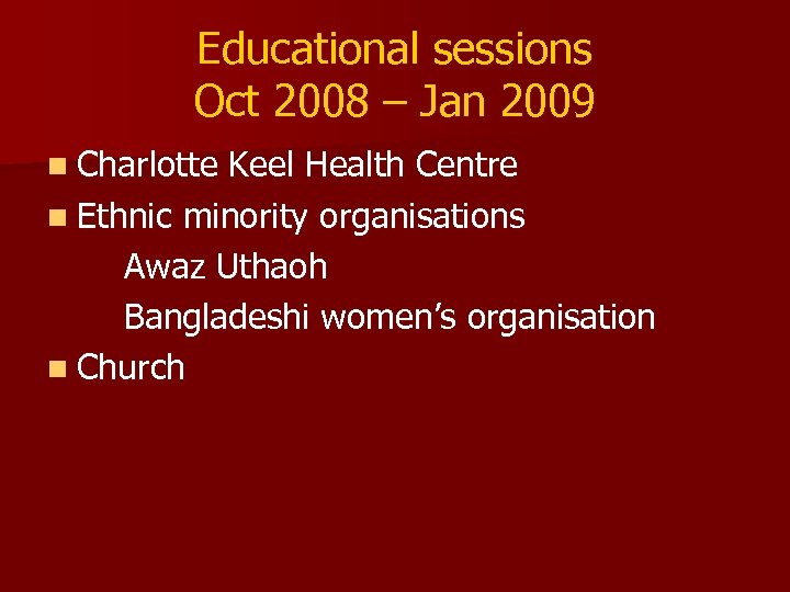 Educational sessions Oct 2008 – Jan 2009 n Charlotte Keel Health Centre n Ethnic