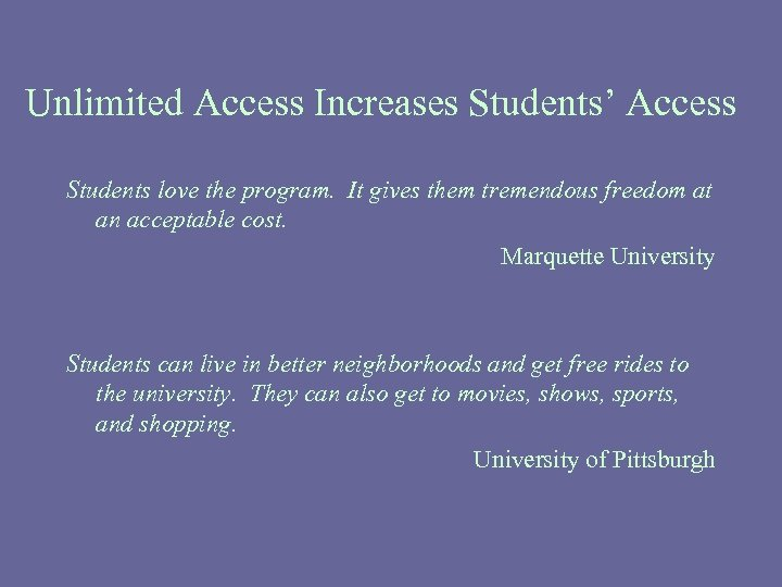 Unlimited Access Increases Students' Access Students love the program. It gives them tremendous freedom