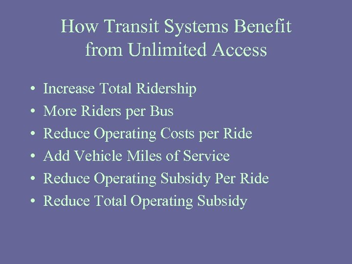 How Transit Systems Benefit from Unlimited Access • • • Increase Total Ridership More
