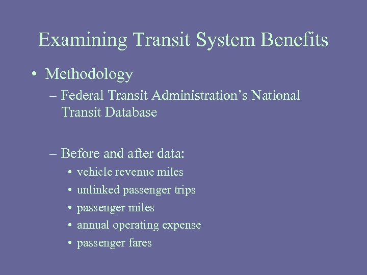 Examining Transit System Benefits • Methodology – Federal Transit Administration's National Transit Database –