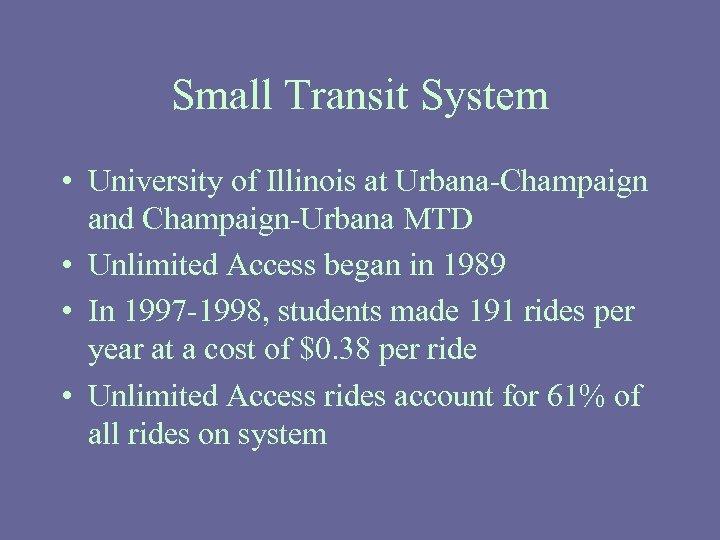 Small Transit System • University of Illinois at Urbana-Champaign and Champaign-Urbana MTD • Unlimited