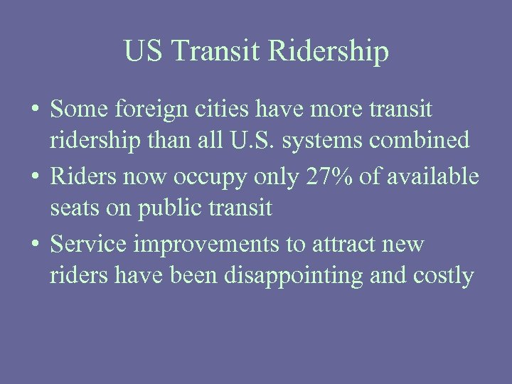 US Transit Ridership • Some foreign cities have more transit ridership than all U.