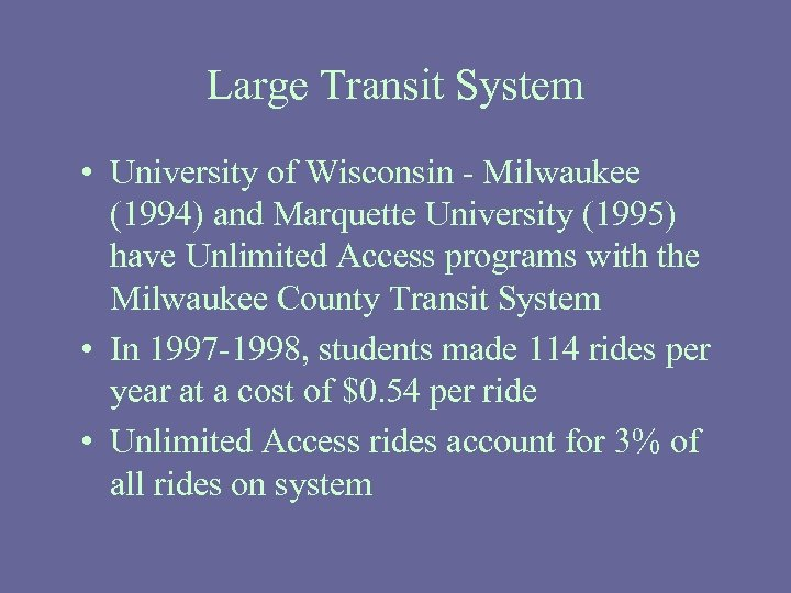 Large Transit System • University of Wisconsin - Milwaukee (1994) and Marquette University (1995)