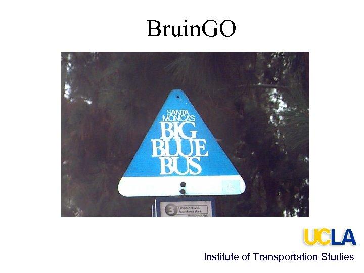Bruin. GO Institute of Transportation Studies