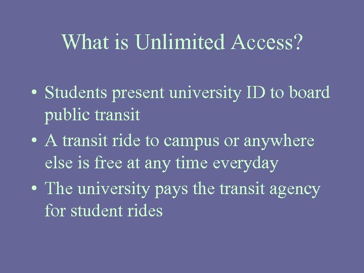 What is Unlimited Access? • Students present university ID to board public transit •