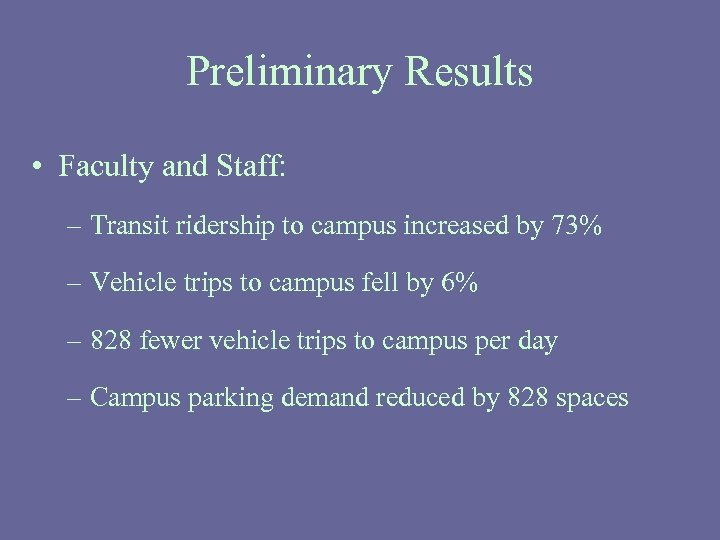 Preliminary Results • Faculty and Staff: – Transit ridership to campus increased by 73%