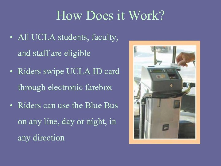 How Does it Work? • All UCLA students, faculty, and staff are eligible •