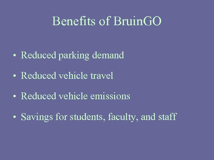 Benefits of Bruin. GO • Reduced parking demand • Reduced vehicle travel • Reduced