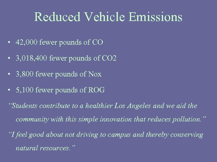Reduced Vehicle Emissions • 42, 000 fewer pounds of CO • 3, 018, 400