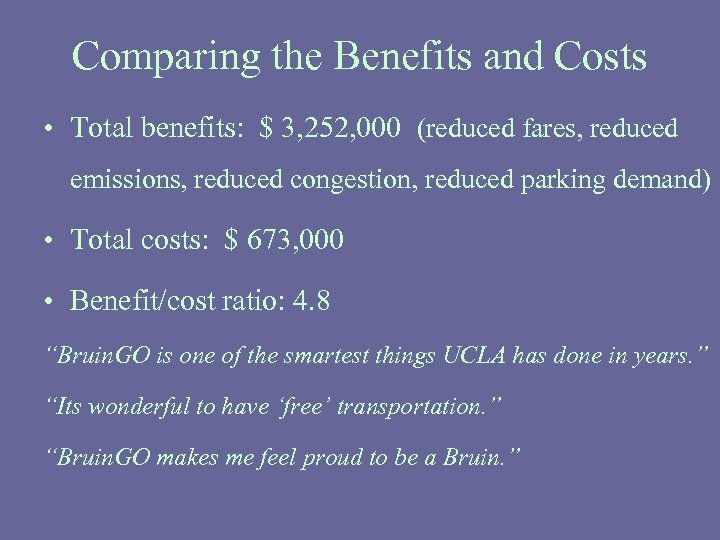 Comparing the Benefits and Costs • Total benefits: $ 3, 252, 000 (reduced fares,