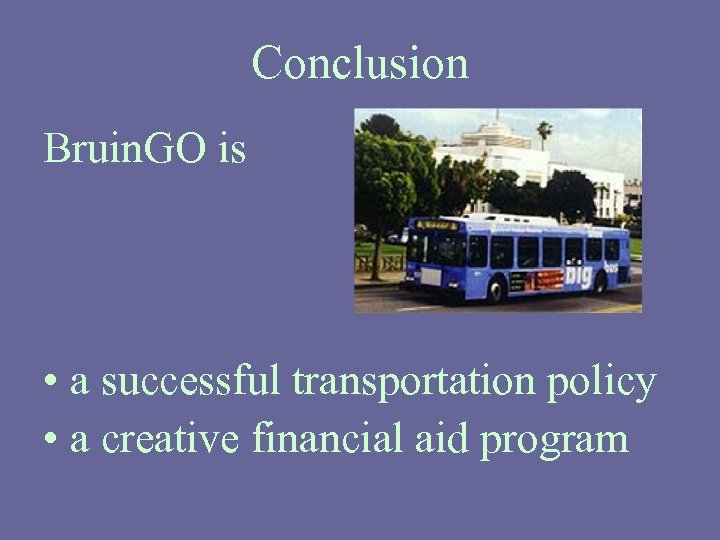 Conclusion Bruin. GO is • a successful transportation policy • a creative financial aid