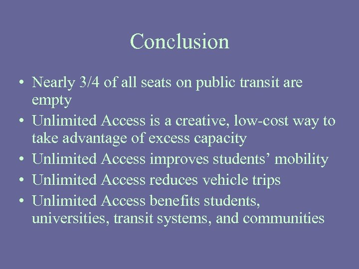 Conclusion • Nearly 3/4 of all seats on public transit are empty • Unlimited