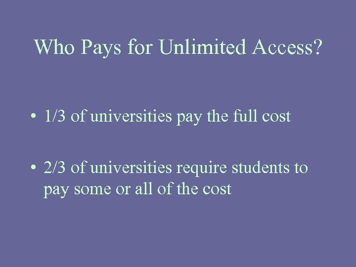 Who Pays for Unlimited Access? • 1/3 of universities pay the full cost •