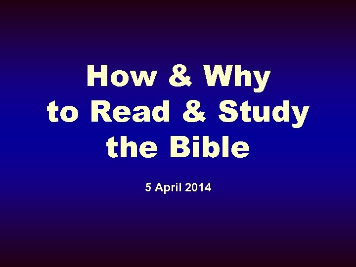How & Why to Read & Study the Bible 5 April 2014