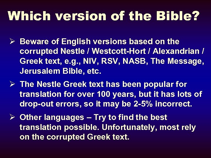Which version of the Bible? Ø Beware of English versions based on the corrupted