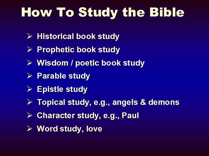 How To Study the Bible Ø Historical book study Ø Prophetic book study Ø