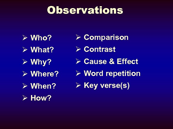Observations Ø Who? Ø Comparison Ø What? Ø Contrast Ø Why? Ø Cause &