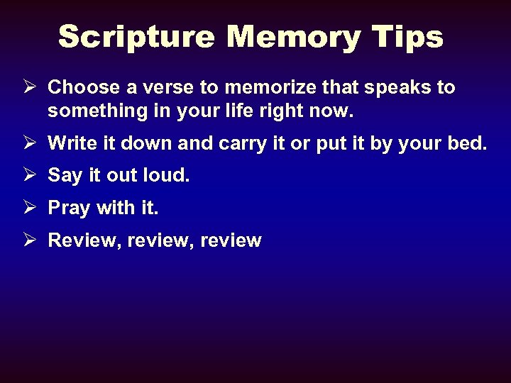 Scripture Memory Tips Ø Choose a verse to memorize that speaks to something in