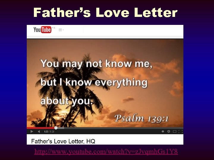Father's Love Letter http: //www. youtube. com/watch? v=z. Jvqmh. Gs 1 Y 8