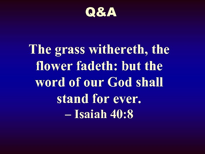 Q&A The grass withereth, the flower fadeth: but the word of our God shall