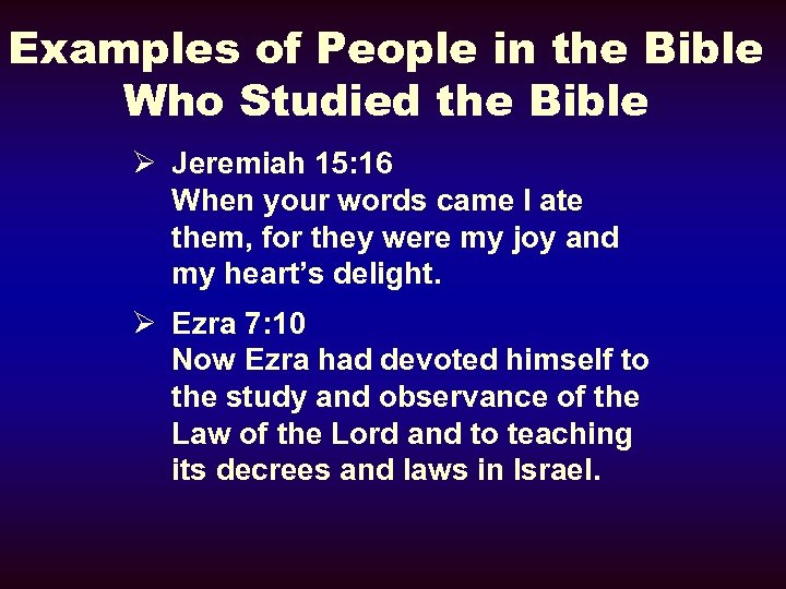 Examples of People in the Bible Who Studied the Bible Ø Jeremiah 15: 16