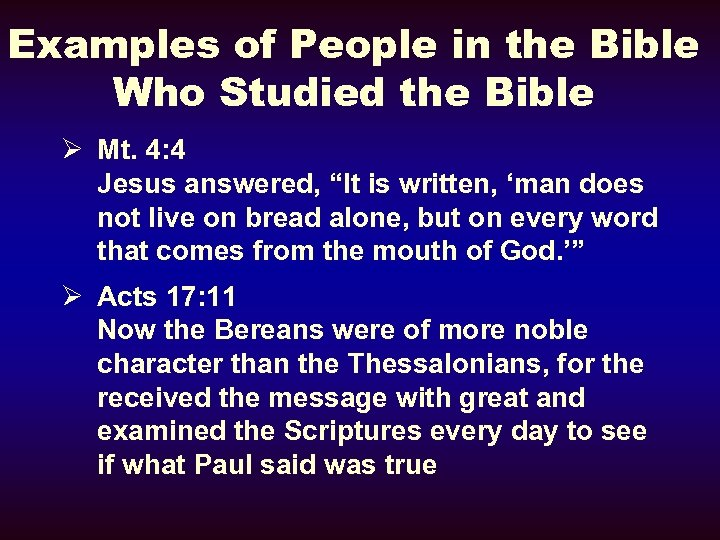 Examples of People in the Bible Who Studied the Bible Ø Mt. 4: 4